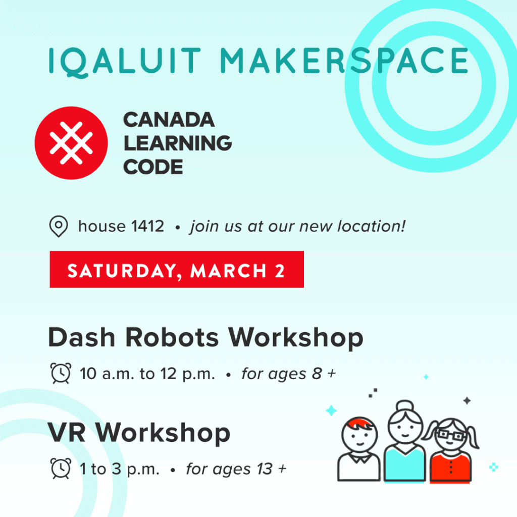 Iqaluit Makerspace and Canada Learning Code dash robots and vr workshop flyer.