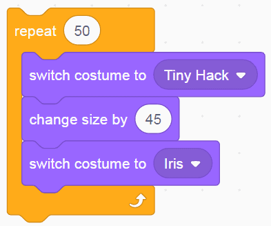 """Repeat 50, switch costume to Tiny Hack, change size by 45, switch costume to iris"" blocks stacked in Scratch"