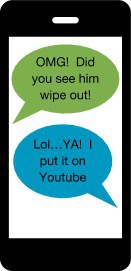 Text conversation with one person saying OMG! Did you see him wipe out! And then the other person responding Lol... Ya! I put it on Youtube